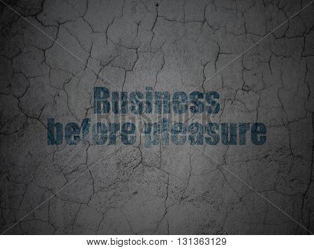 Finance concept: Blue Business Before pleasure on grunge textured concrete wall background