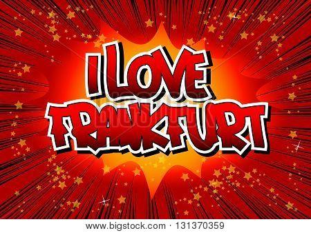 I Love Frankfurt - Comic book style word.