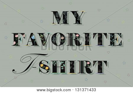 Elegance Inscription My Favorite T-Shirt. Black Floral Letters.  Illustration