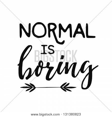 Normal Is Boring - Unusual Design Element For Poster, T-shirt Design. Vector Hand Drawn Brush Letter