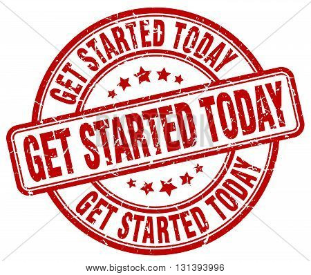 get started today red grunge round vintage rubber stamp