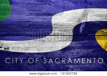 Flag Of Sacramento, California, Painted On Old Wood Plank Backgr