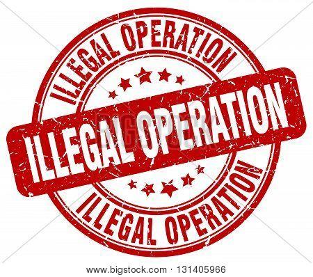 illegal operation red grunge round vintage rubber stamp