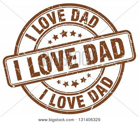 i love dad brown grunge round vintage rubber stamp.i love dad stamp.i love dad round stamp.i love dad grunge stamp.i love dad.i love dad vintage stamp.