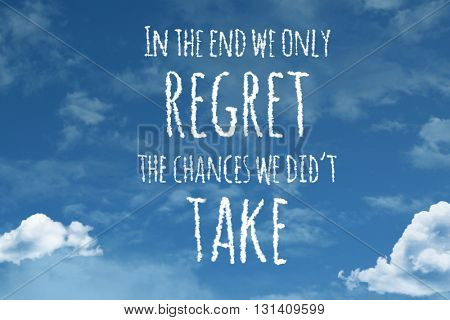 In The End We Only Regret The Chances We Didn't Take cloud word with a blue sky
