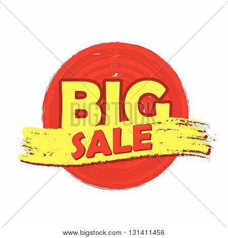 big sale drawn label - text in red and yellow round banner, business shopping concept, vector