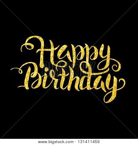 Gold Happy Birthday Lettering over Black. Vector Illustration of Golden Calligraphy Text with Glitter.