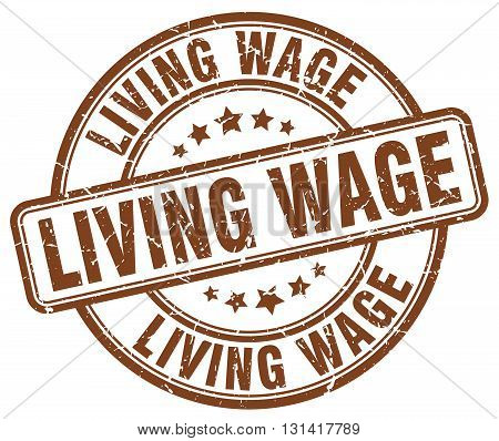 living wage brown grunge round vintage rubber stamp.living wage stamp.living wage round stamp.living wage grunge stamp.living wage.living wage vintage stamp.