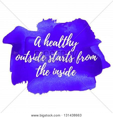 A Healthy Outside Starts From The Inside, Card, Poster, Logo, Words, Text Written On Blue Painted Wa