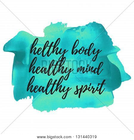 Healthy Body Helthy Mind Healthy Spirit quote words logo card poster text written on painted blue background