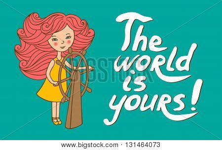 The card is hand-drawn. Vector character. The girl with the steering wheel in cartoon style. The inscription drawn with a brush. The world is your.