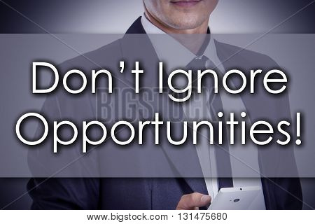 Don't Ignore Opportunities! - Young Businessman With Text - Business Concept