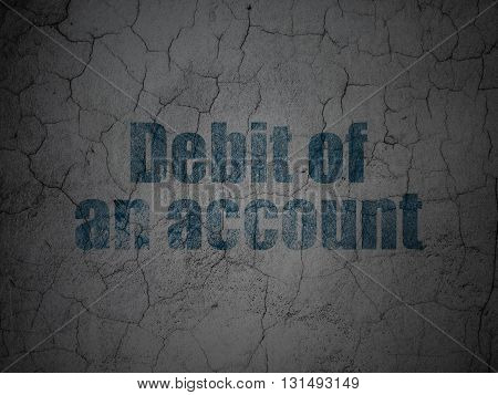 Money concept: Blue Debit of An account on grunge textured concrete wall background