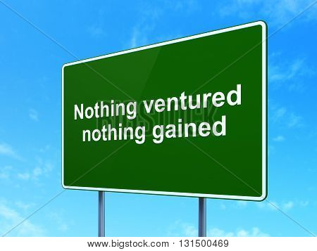 Finance concept: Nothing ventured Nothing gained on green road highway sign, clear blue sky background, 3D rendering