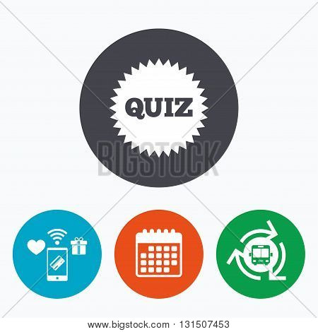 Quiz star sign icon. Questions and answers game symbol. Mobile payments, calendar and wifi icons. Bus shuttle.