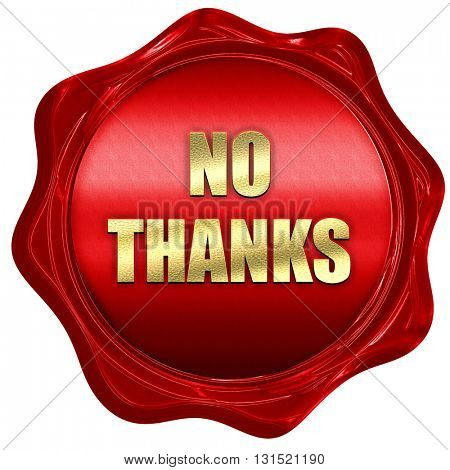 no thanks sign, 3D rendering, a red wax seal