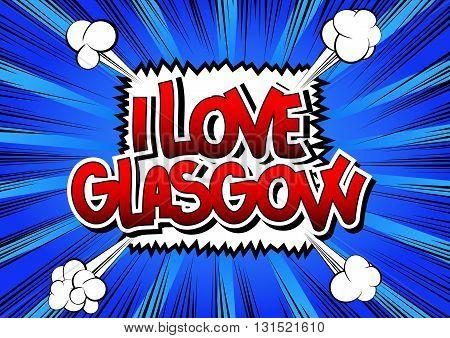 I Love Glasgow - Comic book style word.