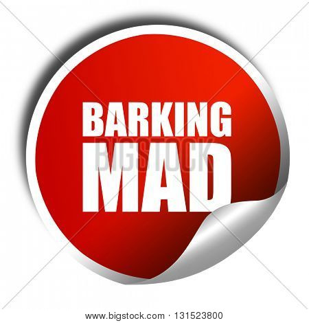 barking mad, 3D rendering, a red shiny sticker
