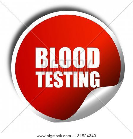 blood testing, 3D rendering, a red shiny sticker