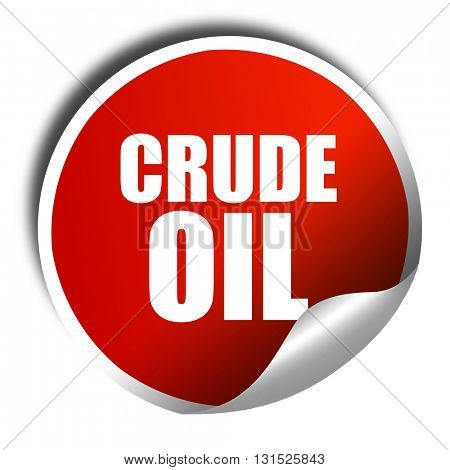 crude oil, 3D rendering, a red shiny sticker