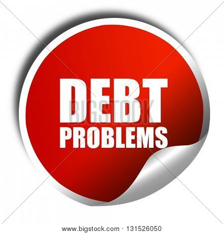 debt problems, 3D rendering, a red shiny sticker