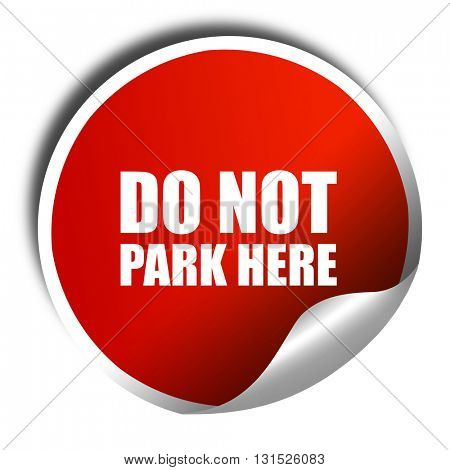 do not park here, 3D rendering, a red shiny sticker