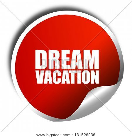 dream vacation, 3D rendering, a red shiny sticker