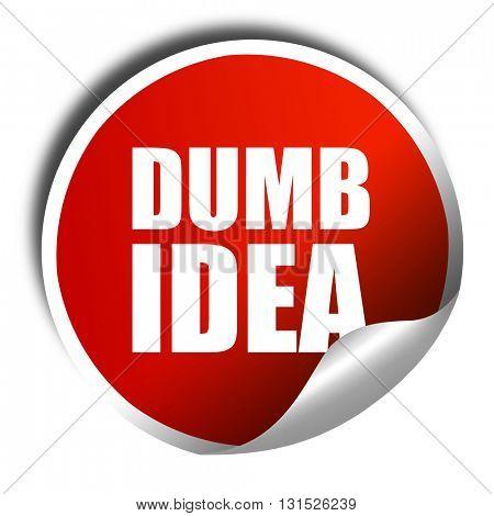 dumb idea, 3D rendering, a red shiny sticker