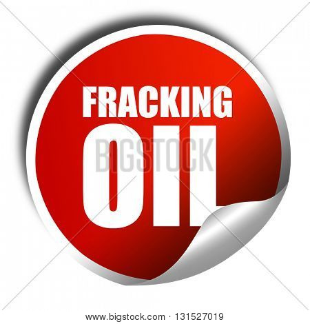 fracking oil, 3D rendering, a red shiny sticker