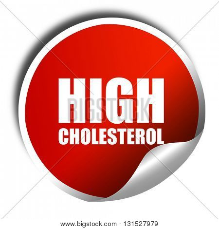 high cholesterol, 3D rendering, a red shiny sticker