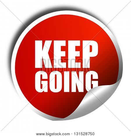 keep going, 3D rendering, a red shiny sticker