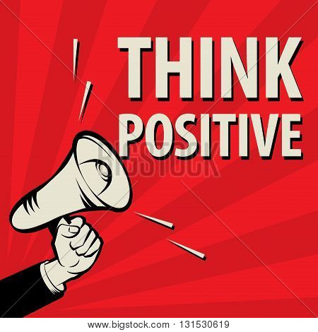 Megaphone Hand business concept with text Think Positive, vector illustration