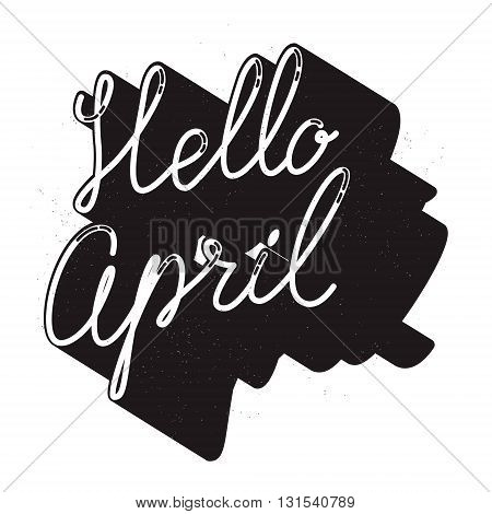 Hello april. Hand drawn lettering isolated on white background. Design element in vector.