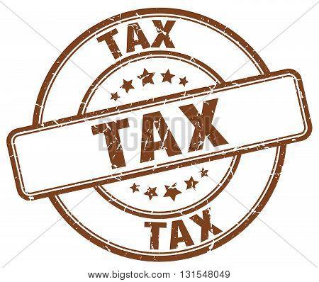 Tax Brown Grunge Round Vintage Rubber Stamp.tax Stamp.tax Round Stamp.tax Grunge Stamp.tax.tax Vinta