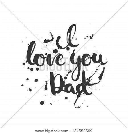 Happy Father's day lettering calligraphy greeting card with phrase I love you Dad isolated on the white background. Illustration for Fathers Day invitations. Dad's day lettering.