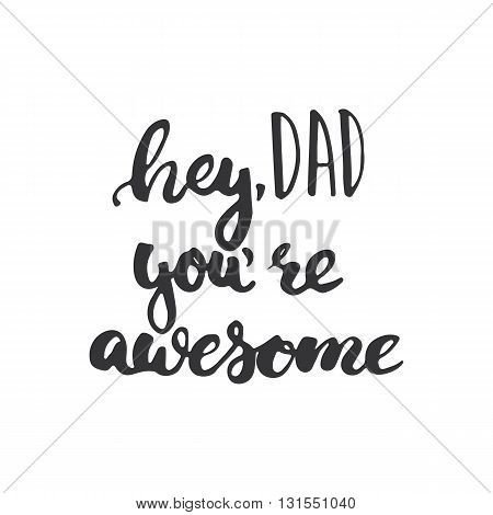 Father's day lettering calligraphy phrase Hey Dad you're awesome greeting card isolated on the white background. Illustration for Fathers Day invitations. Dad's day lettering.