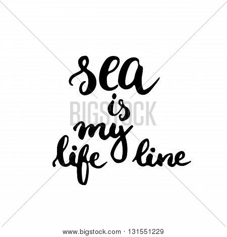 Hand drawn typography lettering phrase Sea is my life line. Modern calligraphy for typography greeting and invitation card for save the date card or t-shirt print.