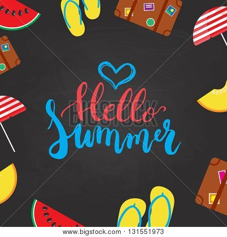 Hello Summer brush hand painted lettering phrase isolated on the chalkboard background with colorful watermelon melon step-ins parasol suitcase icons.