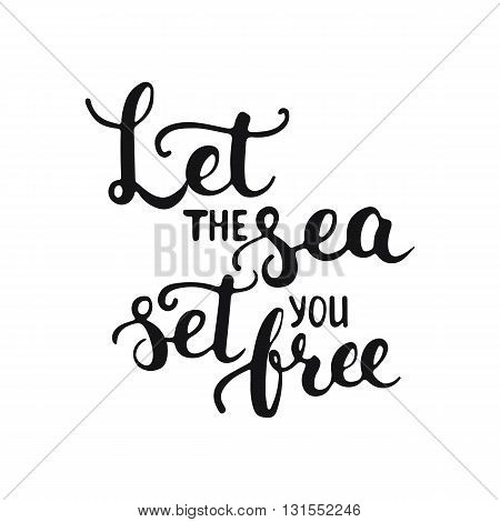 Hand drawn typography lettering phrase Let the sea set you free isolated on the white background. Modern calligraphy for typography greeting and invitation card or t-shirt print