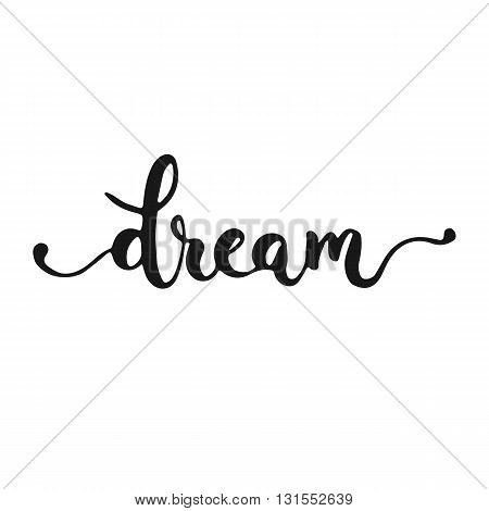 Hand drawn typography lettering phrase Dream isolated on the white background. Fun calligraphy for typography greeting and invitation card or t-shirt print design.