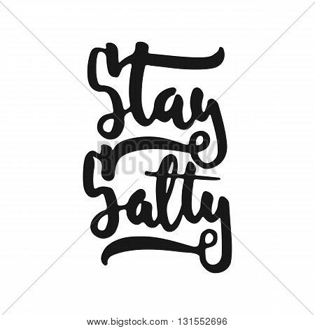 Hand drawn typography lettering phrase Stay Salty isolated on the white background. Fun calligraphy for typography greeting and invitation card or t-shirt print design.