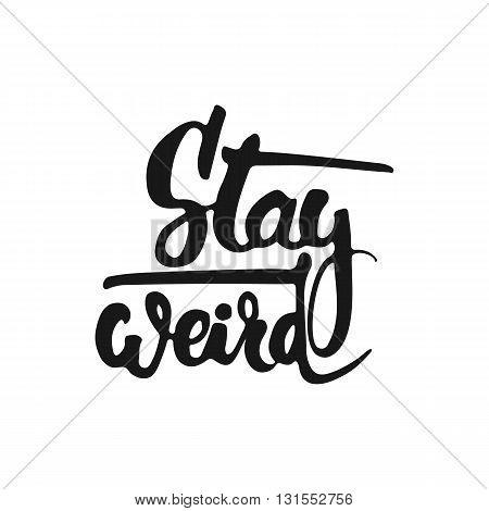 Hand drawn typography lettering phrase Stay weird isolated on the white background. Fun calligraphy for typography greeting and invitation card or t-shirt print design.