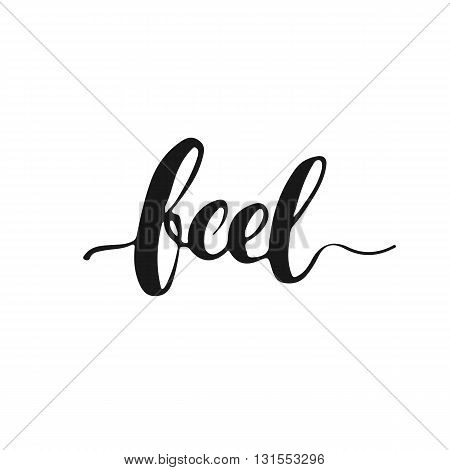 Feel - hand drawn lettering phrase isolated on the white background. Fun brush ink inscription for photo overlays typography greeting card or t-shirt print flyer poster design.