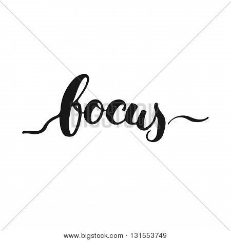Focus - hand drawn lettering phrase isolated on the white background. Fun brush ink inscription for photo overlays typography greeting card or t-shirt print flyer poster design.