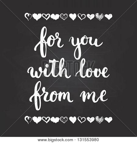 Set of hand drawn phrases about love: for you from me with love on the chalkboard background. Photo overlays signs. Wedding photo album and greeting cards lettering.