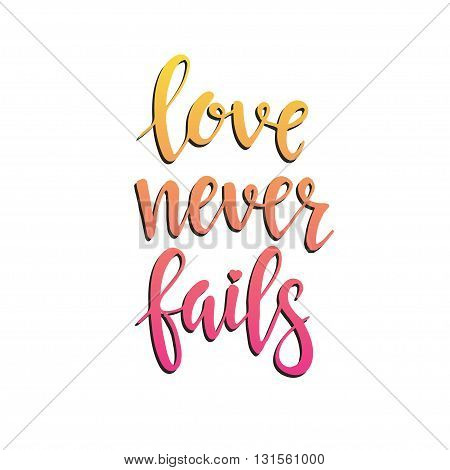 Love never fails. Hand drawn typography poster. T shirt hand lettered calligraphic design. Inspirational vector typography.