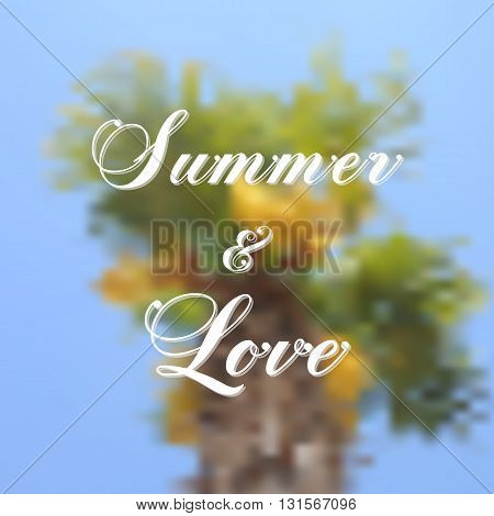 Vector background Summer and Love. Blurred abstract palm tree on background. Vector greetings card. Handwritten summer lettering. Summer card