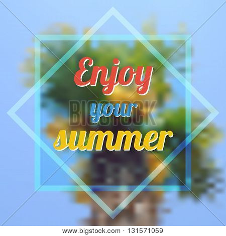 Vector background Enjoy your summer. Blurred abstract palm tree on background. Vector greetings card. Handwritten summer lettering. Summer card