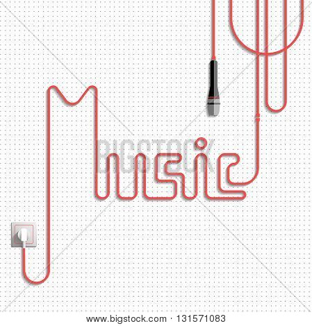 Music. The word (lettering) music made of the cable (laid red cable), white background with gray points, power socket and microphone. Vector illustration