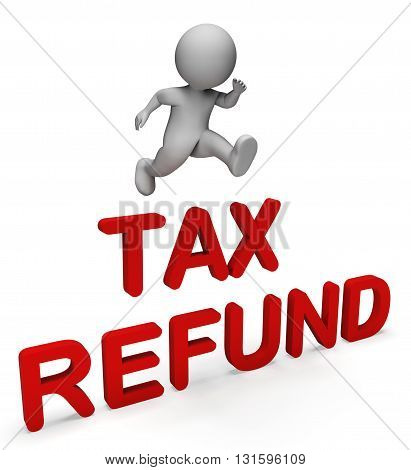 Tax Refund Indicates Taxes Paid And Character 3D Rendering